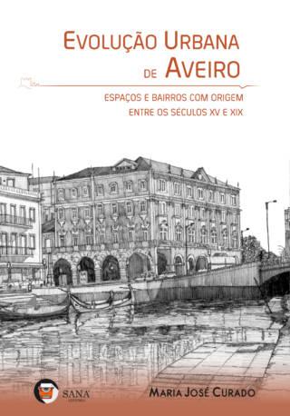 Evolução Urbana de Aveiro – Espaços e Bairros com origem entre os séculos XV e XIX