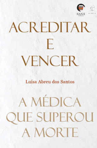 Acreditar e Vencer – a médica que superou a morte